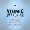 James Mahaffey - Atomic Awakening: A New Look at the History and Future of Nuclear Power (Unabridged) Grafik