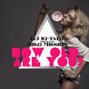 DJ IQ-Talo & Miko Mission - How Old Are You (Italo Edit) [DJ IQ-Talo Presents Miko Mission]