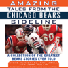 Steve McMichael, John Mullin & Phil Arvia - Amazing Tales from the Chicago Bears Sideline: A Collection of the Greatest Bears Stories Ever Told (Unabridged)  artwork