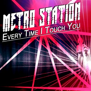 Metro Station - Every Time I Touch You