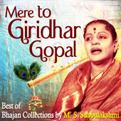 Mere to Giridhar Gopal: Best of Carnatic Bhajans Collection by M S Subbulakshmi