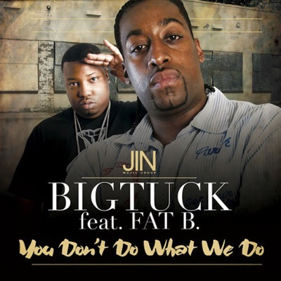 You Don't Do What We Do - Single - Big Tuck