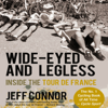 Jeff Connor - Wide-Eyed and Legless: Inside the Tour de France (Unabridged) artwork