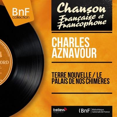 Terre nouvelle / Le palais de nos chimères (feat. Jo Moutet et son orchestre) [Mono Version] - Single - Charles Aznavour