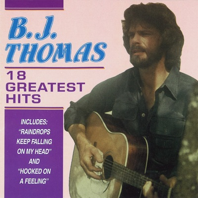 18 Greatest Hits - B. J. Thomas