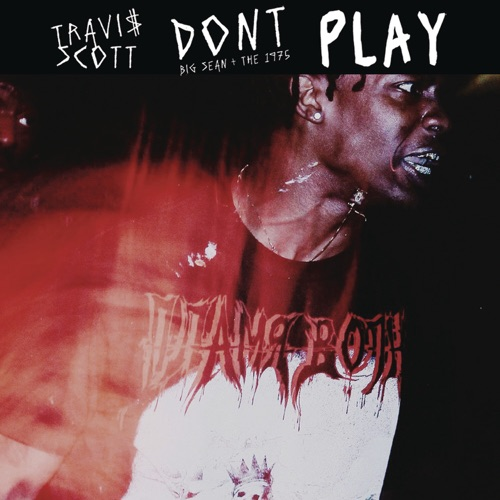 Travis Scott - Don't Play (feat. The 1975 & Big Sean) - Single
