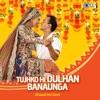 Tujhko Hi Dulhan Banaunga