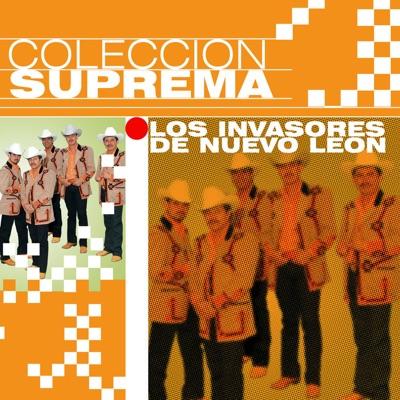 Colección Suprema: Los Invasores de Nuevo Leon - Los Invasores de Nuevo León