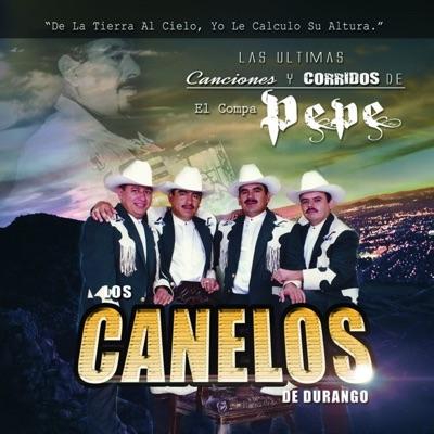 Las Últimas Canciones y Corridos del Compa Pepe - Los Canelos de Durango