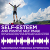 Self-Esteem & Positive Self Image Brain Mind Affirmations & Guided Meditation Hypnosis with Relaxing Music & Nature Sounds Awake or Sleep - Subconscious Threshold Affirmations