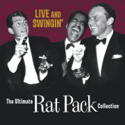 Live and Swingin': The Ultimate Rat Pack Collection - Frank Sinatra, Dean Martin & Sammy Davis, Jr. - Frank Sinatra, Dean Martin & Sammy Davis, Jr.