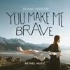 You Make Me Brave (Studio Version) - Single, Bethel Music & Amanda Cook