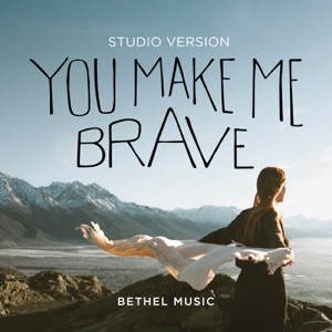 Bethel Music & Amanda Lindsey Cook - You Make Me Brave (Studio Version)