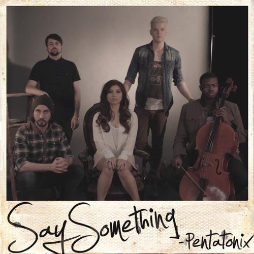 Pentatonix - Say Something - Single
