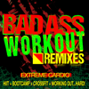 Bad Ass Workout! Extreme Cardio Remixes (HIIT + Bootcamp + CrossFit + Working Out…Hard!) - Workout Remix Factory
