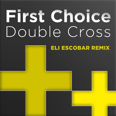 Double Cross (Eli Escobar Remix) - Single - First Choice