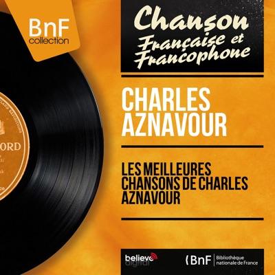 Les meilleures chansons de Charles Aznavour (Mono Version) - Charles Aznavour