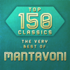 Top 150 Classics - The Very Best of Mantavoni - Mantavoni