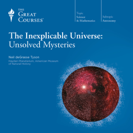 The Inexplicable Universe: Unsolved Mysteries audiobook
