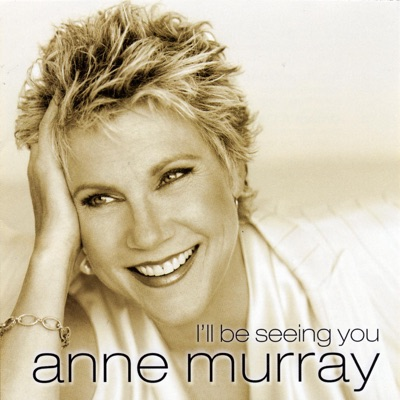 I'll Be Seeing You - Anne Murray