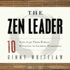 The Zen Leader: 10 Ways to Go From Barely Managing to Leading Fearlessly (Unabridged) - Ginny Whitelaw