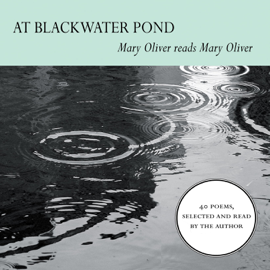 At Blackwater Pond: Mary Oliver reads Mary Oliver (Unabridged) audiobook