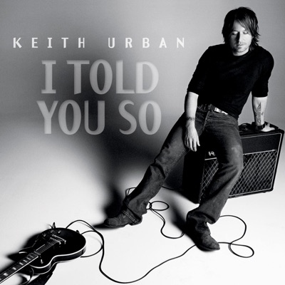I Told You So - Single - Keith Urban