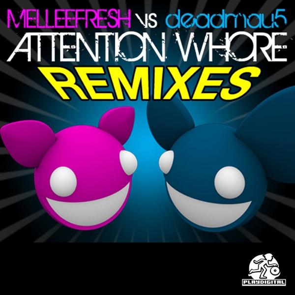 Attention Whore Remixes (Melleefresh vs. deadmau5)
