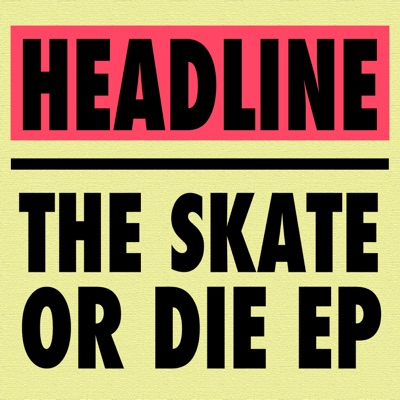 The skate or die EP - Headline