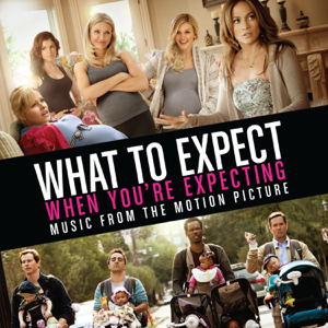 Various Artists - What to Expect When You're Expecting (Music from the Motion Picture)