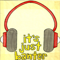 It's Just Banter (MP3) podcast