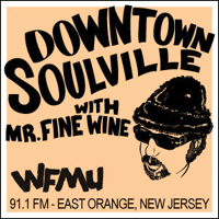 Downtown Soulville with Mr. Fine Wine | WFMU podcast