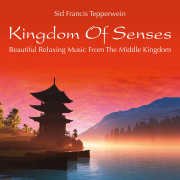 Kingdom of Senses: Beautiful Relaxing Music from the Middle Kingdom - Sid Francis Tepperwein - Sid Francis Tepperwein