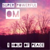 Om Super Powerful 1 Hour of Peace