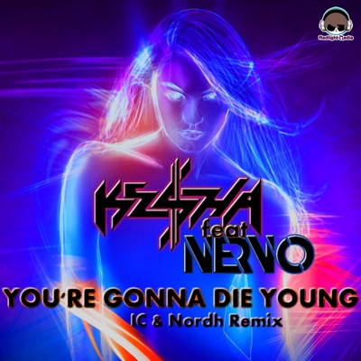 You're Gonna Die Young (feat. Nervo) [IC & Nordh Extended Remix] - Single - Kesha