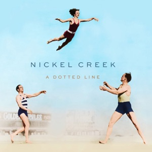 Nickel Creek - You Don't Know What's Going On
