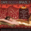 Cafe Bossa Brazil, Vol. 7 (Bossa Nova Lounge Compilation) - Various Artists