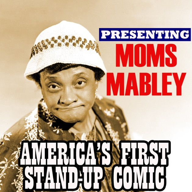 Presenting Moms Mabley America's First Stand-Up Comic By