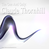 Claude Thornhill - The One and Only: Claude Thornhill artwork