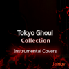 Tokyo Ghoul Collection - Instrumental Covers - Jajnov