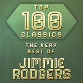 Top 100 Classics - The Very Best of Jimmie Rodgers