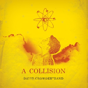 David Crowder Band - Here Is Our King (A Collision Album Version)