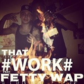 That Work (feat. Fetty Wap) - Single