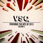 VSQ Performs the Hits of 2013, Vol. 2