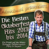 Almklausi präsentiert - Die besten Oktoberfest Hits 2013 bis 2014 (Ein Prosit auf die Wiesn Schlager Defiliermarsch Party in Bayern)