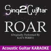 Roar (Originally Performed By Katy Perry) [Acoustic Guitar Karaoke Version]