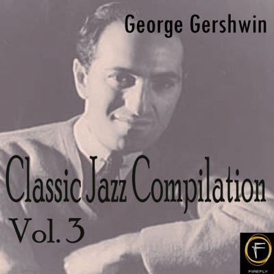 Classic Jazz Compilation, Vol. 3 - George Gershwin