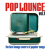 Pop Lounge, Vol. 1 (The Best Lounge Covers of Popular Songs) - Various Artists