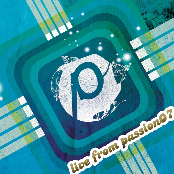 Passion: Live from Passion 07, Pt. 3