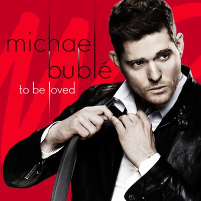 To Be Loved (Deluxe Edition) - Michael Bublé